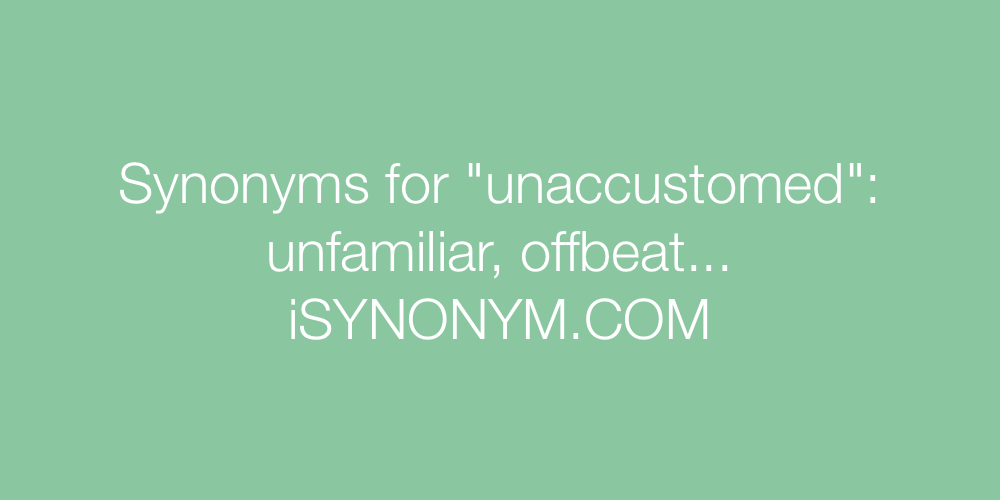 Synonyms unaccustomed