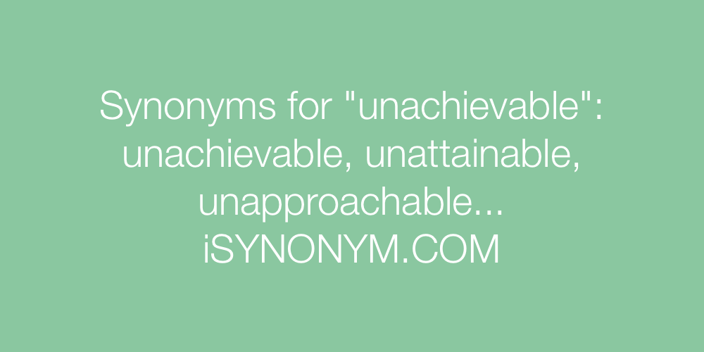 Synonyms unachievable