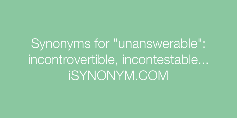 Synonyms unanswerable