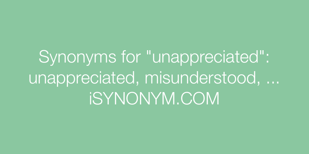 Synonyms unappreciated