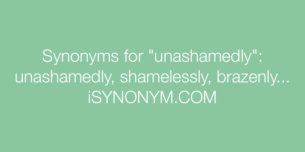 Synonyms unashamedly