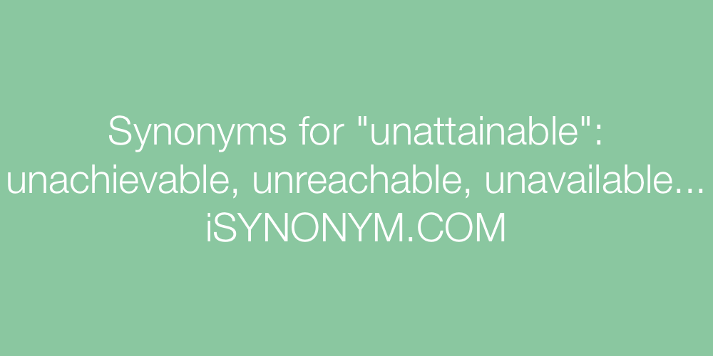 Synonyms unattainable