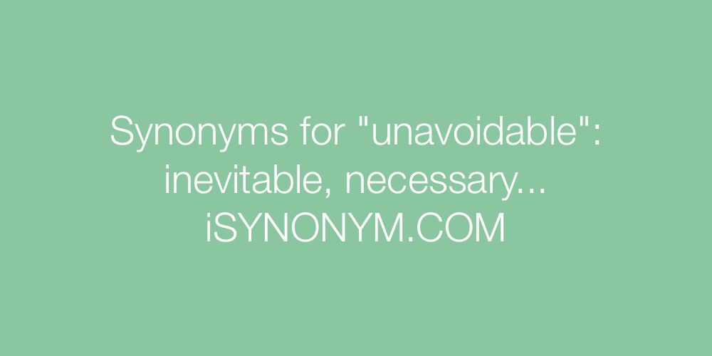 Synonyms unavoidable