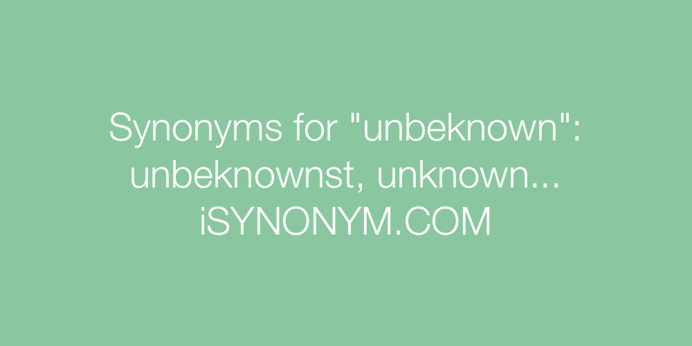 Synonyms unbeknown