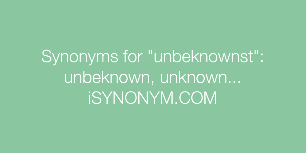 Synonyms unbeknownst