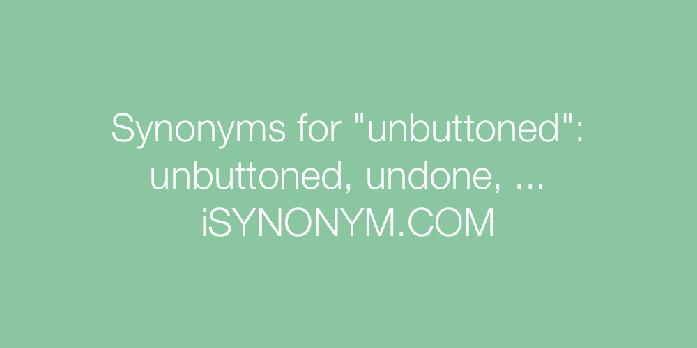 Synonyms unbuttoned