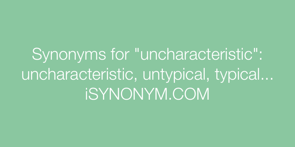 Synonyms uncharacteristic