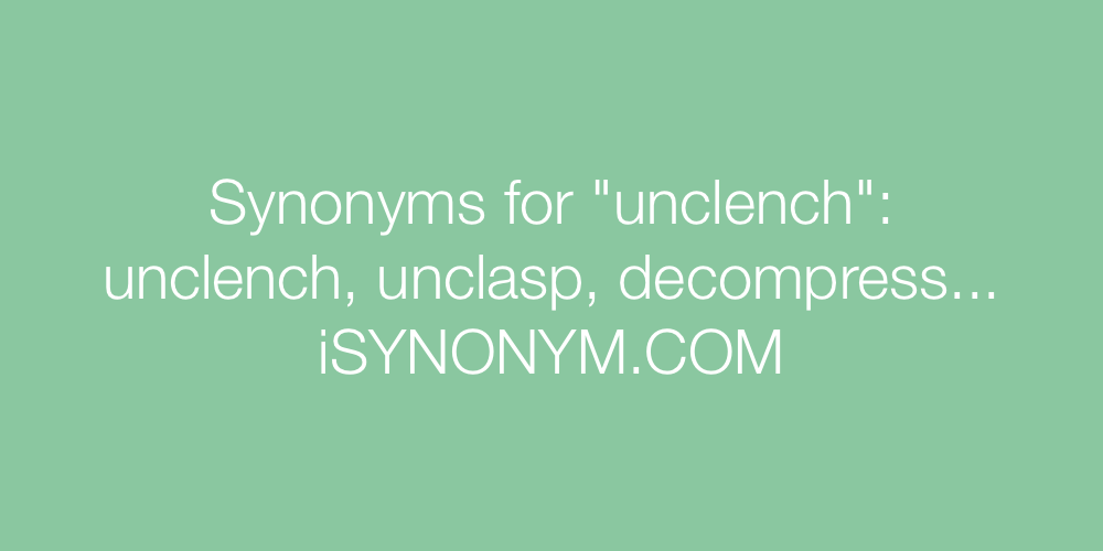 Synonyms unclench