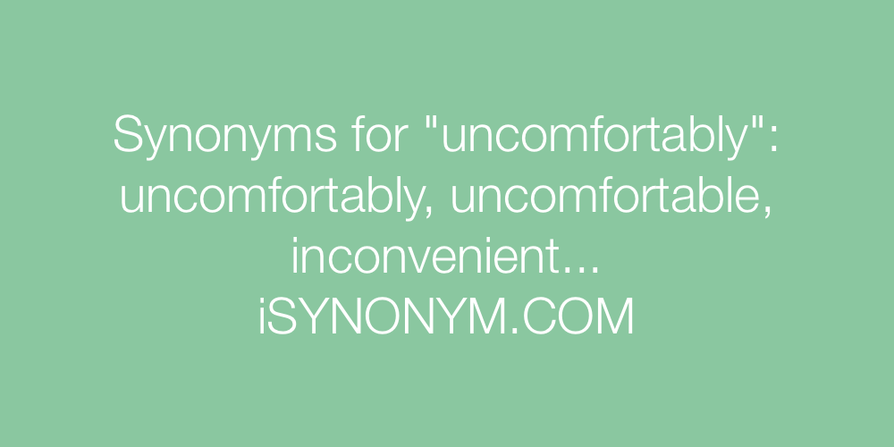 Synonyms uncomfortably