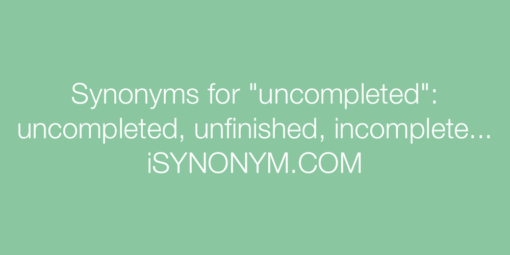 Synonyms uncompleted