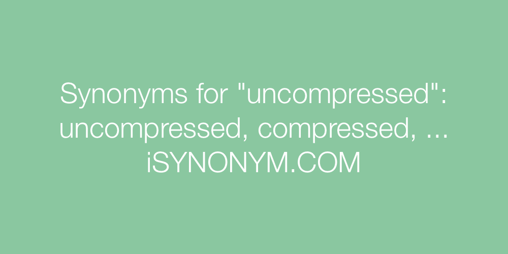 Synonyms uncompressed