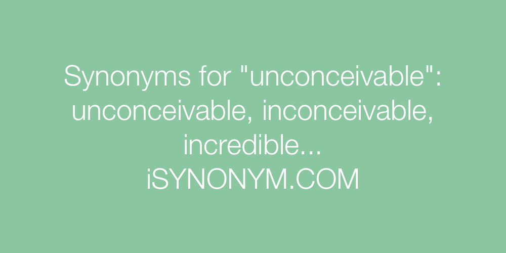 Synonyms unconceivable