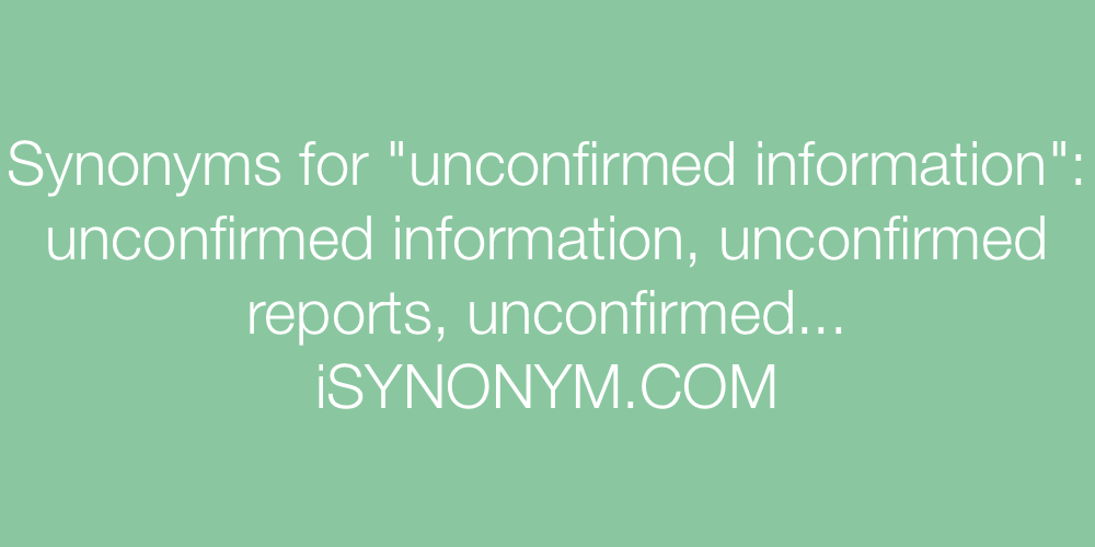 Synonyms unconfirmed information