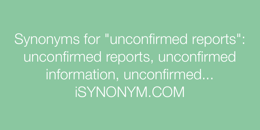 Synonyms unconfirmed reports