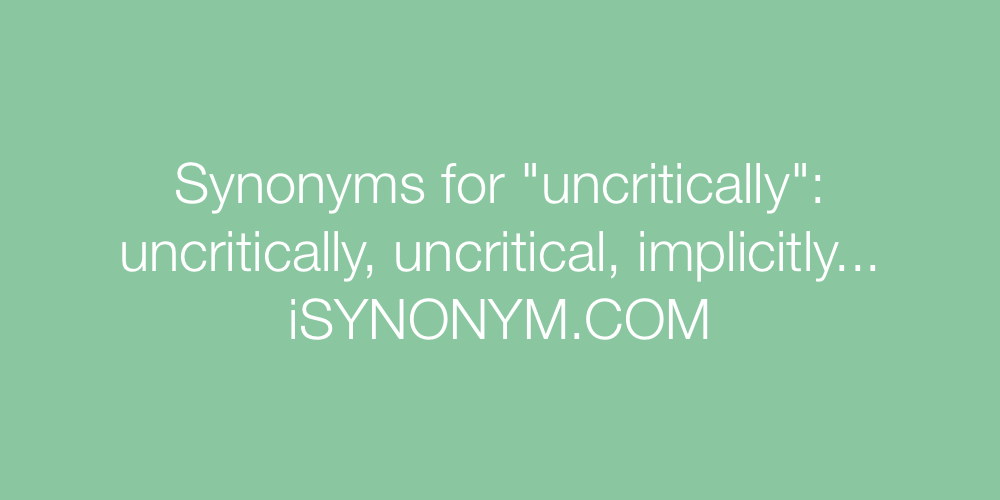 Synonyms uncritically