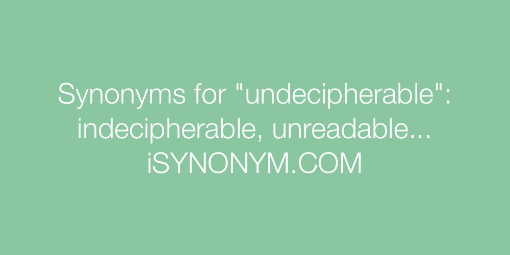 Synonyms undecipherable