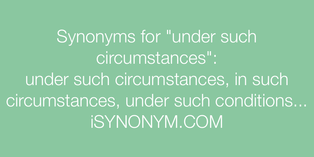 Synonyms under such circumstances