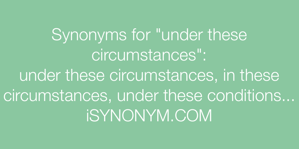 Synonyms under these circumstances