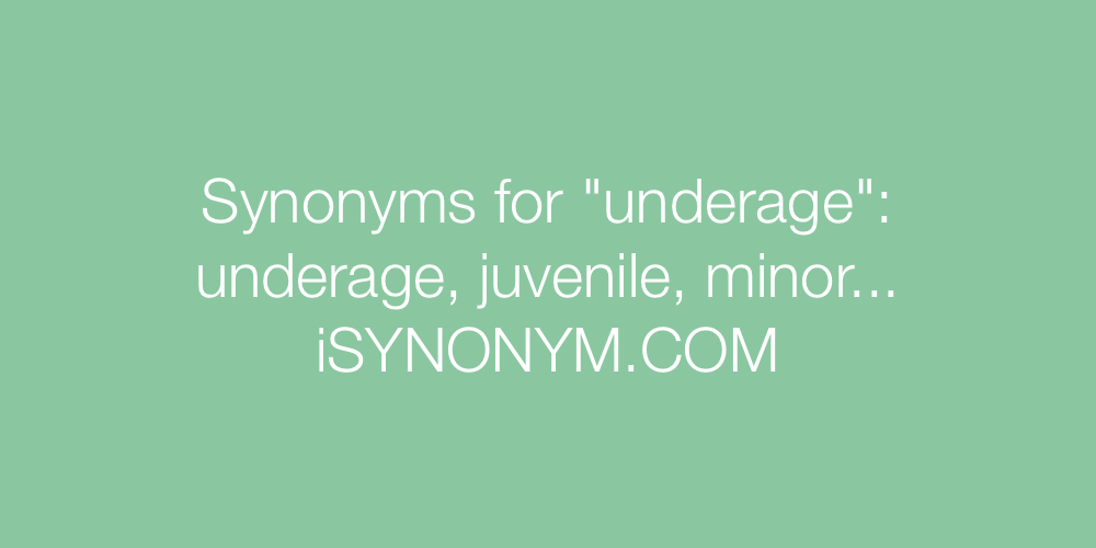 Synonyms underage
