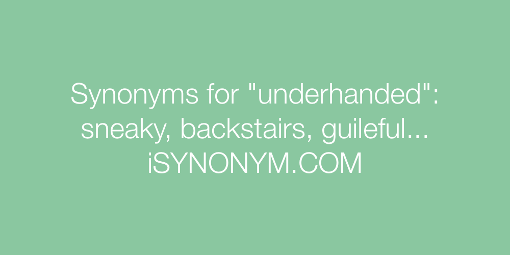 Synonyms underhanded