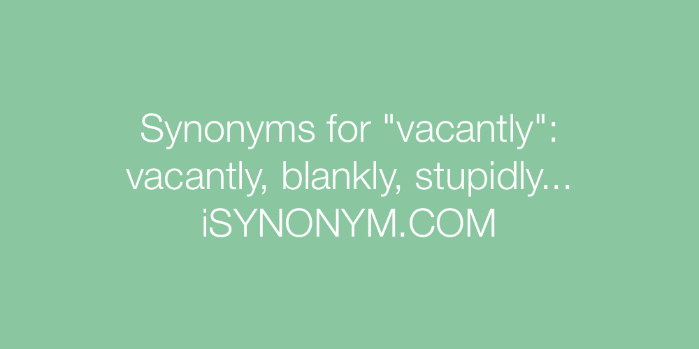 Synonyms vacantly