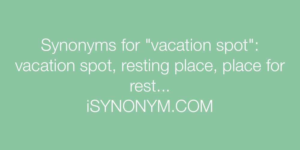 Synonyms vacation spot