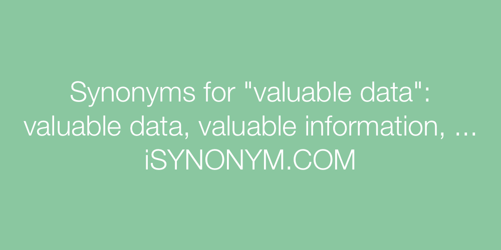 Synonyms valuable data