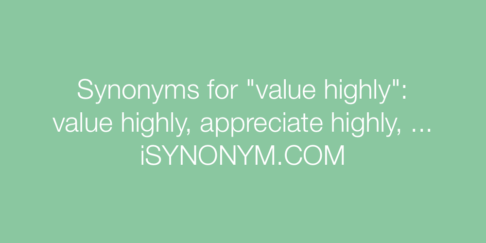 Synonyms value highly