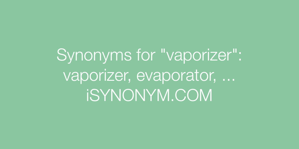 Synonyms vaporizer