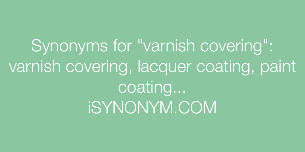 Synonyms varnish covering