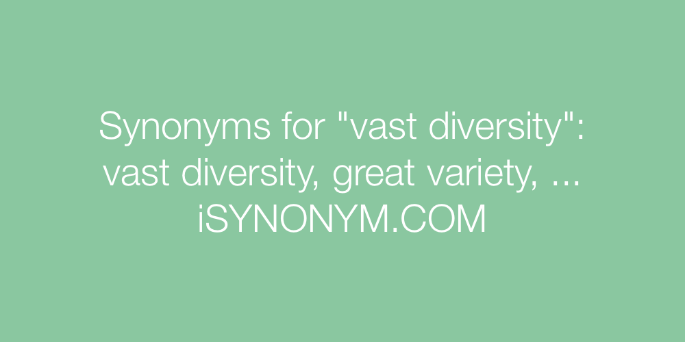 Synonyms vast diversity