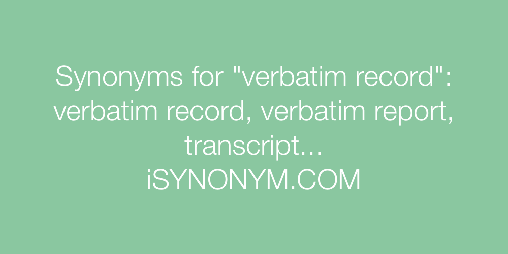 Synonyms verbatim record