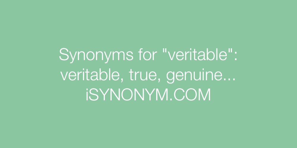 Synonyms veritable