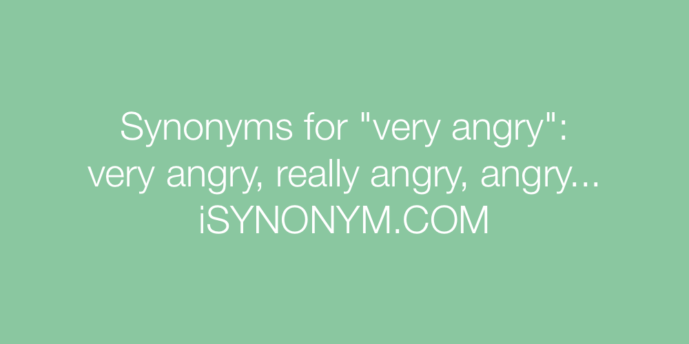 Synonyms very angry