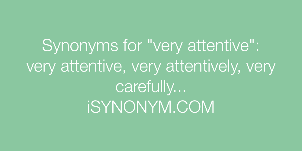 Synonyms very attentive