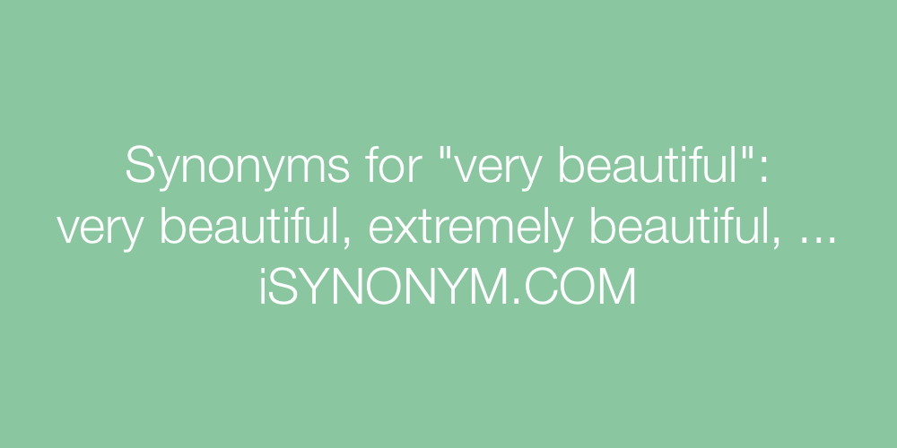 Synonyms very beautiful