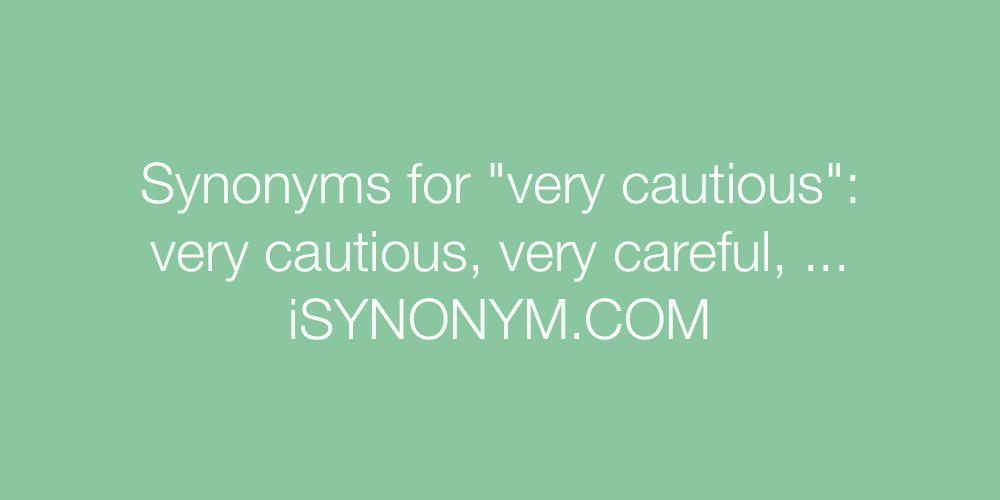 Synonyms very cautious