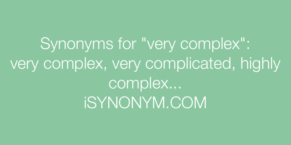 Synonyms very complex