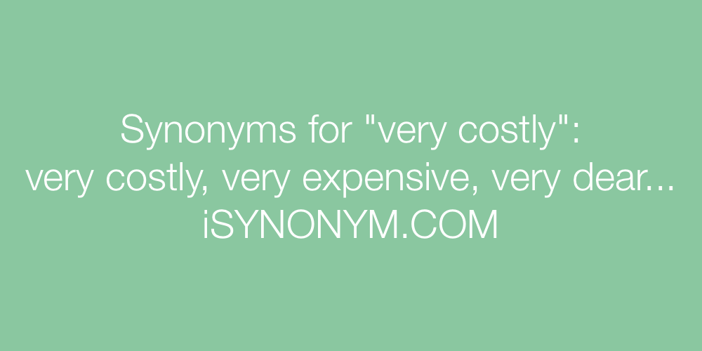 Synonyms very costly