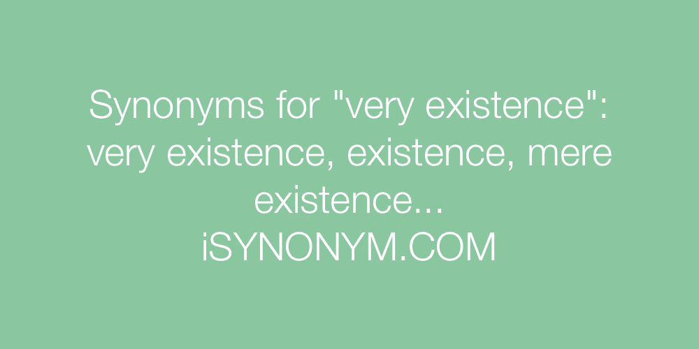 Synonyms very existence
