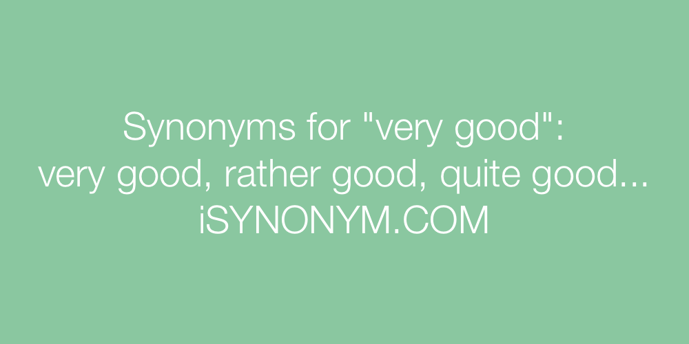 Synonyms very good