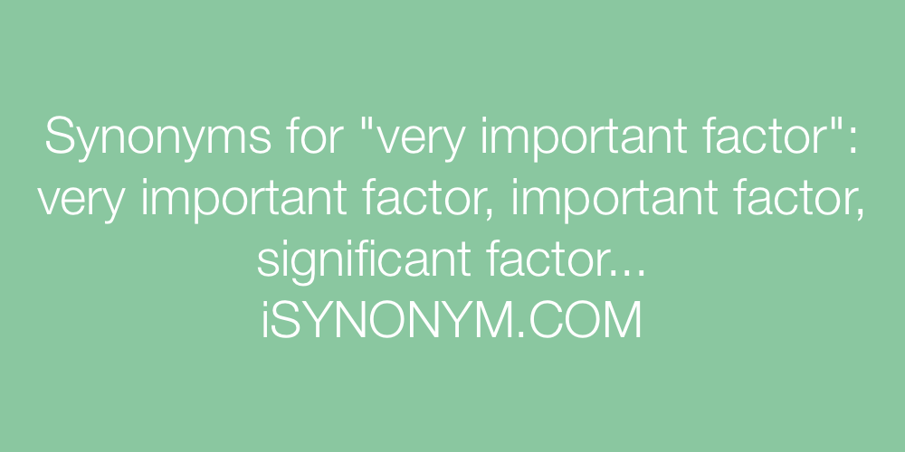 Synonyms very important factor