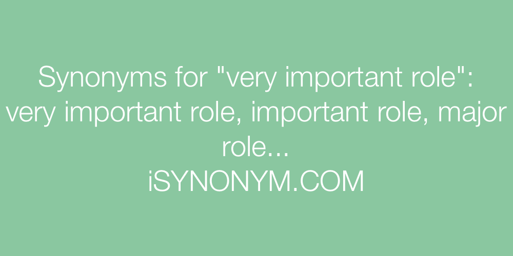 Synonyms very important role