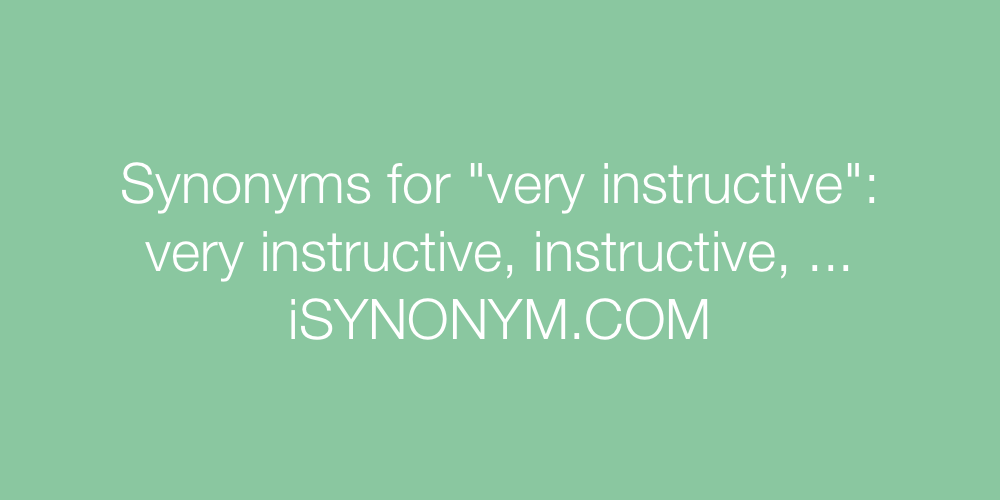 Synonyms For Very Instructive Very Instructive Synonyms Isynonym