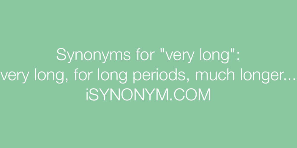 Synonyms very long