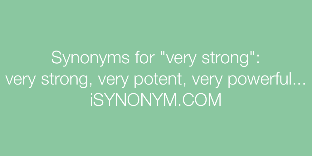 Synonyms very strong