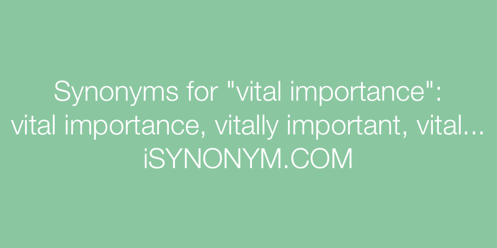 Synonyms vital importance