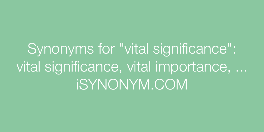 Synonyms vital significance