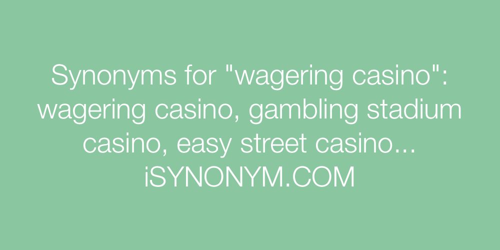 Synonyms wagering casino