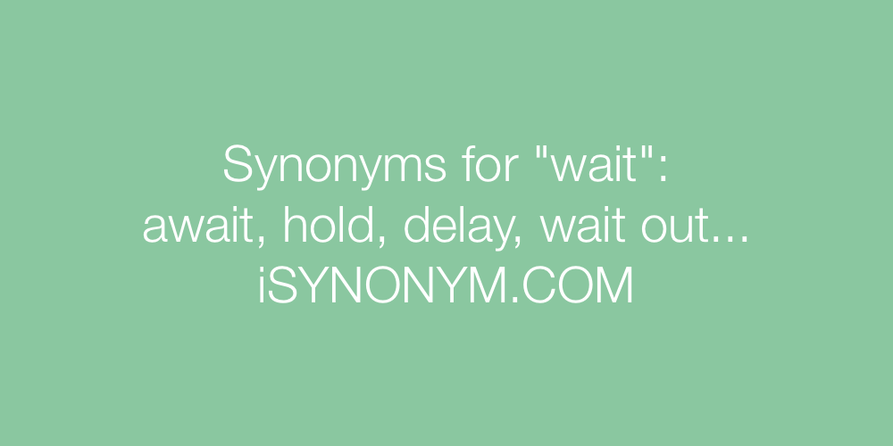 Synonyms wait